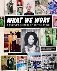 What We Wore: A People's History of British Style by Nina Manandhar (Hardback, 2014)