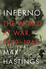 Inferno : The World at War, 1939-1945 by Max Hastings (2011, Hardcover)