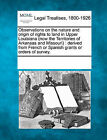 Observations on the Nature and Origin of Rights to Land in Upper Louisiana (Now the Territories of Arkansas and Missouri): Derived from French or Spanish Grants or Orders of Survey. by Gale, Making of Modern Law (Paperback / softback, 2011)