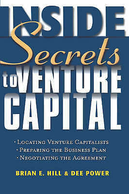 Inside Secrets to Venture Capital by Hill, Brian E., Power, Dee