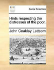 Hints Respecting the Distresses of the Poor. by John Coakley Lettsom (Paperback / softback, 2010)
