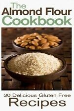 NEW The Almond Flour Cookbook: 30 Delicious and Gluten Free Recipes by Rashelle