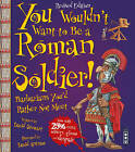 You Wouldn't Want to be A Roman Soldier by David Stewart (Paperback, 2016)