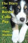 The Diary of a Border Collie Pup: Black and White Edition by Elaine Hindson (Paperback / softback, 2015)