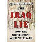 Iraq Lie: How the White House Sold the War by Joseph M. Hoeffel (Paperback, 2014)