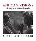 African Visions: The Diary of an African Photographer by Mirella Ricciardi (Hardback, 2000)
