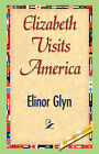 Elizabeth Visits America by Elinor Glyn (Hardback, 2007)