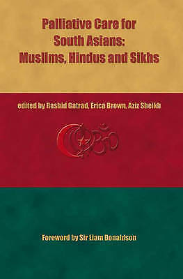 Palliative Care for South Asians, Hindus, Muslims and Sikhs by Rashid Gatrad, E