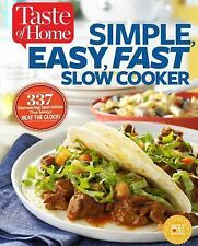 Taste of Home Simple, Easy, Fast Slow Cooker : 385 Slow-Cooked Recipes That...