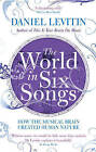 The World in Six Songs: How the Musical Brain Created Human Nature by Daniel J. Levitin (Paperback, 2010)