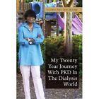 My Twenty Year Journey With PKD in The Dialysis World 9781453547960 Paperback