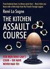 Rene La Sagne's Kitchen Assault Course: For Men Who Can't Cook or Have Never Had To! by Rene La Sagne (Hardback, 2010)