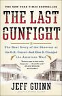 The Last Gunfight : The Real Story of the Shootout at the O. K. Corral - And How It Changed the American West by Jeff Guinn (2012, Paperback)