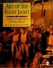 Art of the Flight Jacket: Classic Leather Jackets of World War II by Jon A. Maguire, John P. Conway (Hardback, 1997)