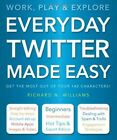 Everyday Twitter Made Easy: Work, Play and Explore by Roger Laing, Richard Williams (Paperback, 2014)
