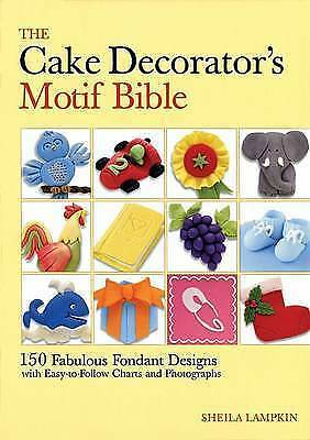 1 of 1 - The Cake Decorator's Motif Bible: 150 Fabulous Fondant Designs with Easy-to-Foll