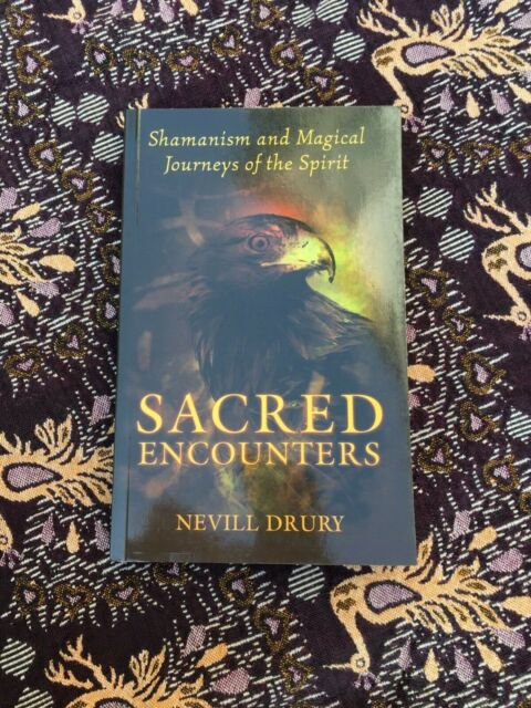 Sacred Encounters: Shamanism and Magical Journeys of the Spirit by Nevill Drury