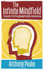 The Infinite Mindfield: A Quest to Find the Gateway to Higher Conciousness by Anthony Peake (Paperback, 2013)