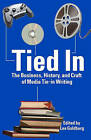Tied in: The Business, History and Craft of Media Tie-In Writing by Lee Goldberg (Paperback / softback, 2010)