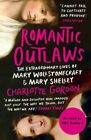 Romantic Outlaws: The Extraordinary Lives of Mary Wollstonecraft and Mary Shelley by Charlotte Gordon (Paperback, 2016)