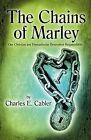The Chains of Marley: Our Christian and Humanitarian Benevolent Responsibility by Charles E. Cabler (Paperback, 2013)