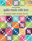 Quilts Made with Love: To Celebrate, Comfort, and Show You Care by Rachel Griffith (Paperback, 2014)