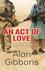 An Act of Love by Alan Gibbons (Hardback, 2011)