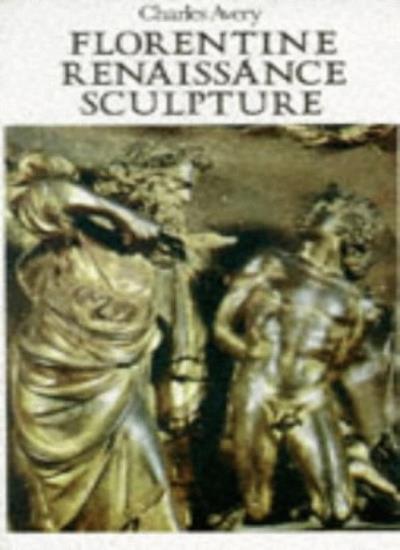Florentine Renaissance Sculpture,Charles Avery