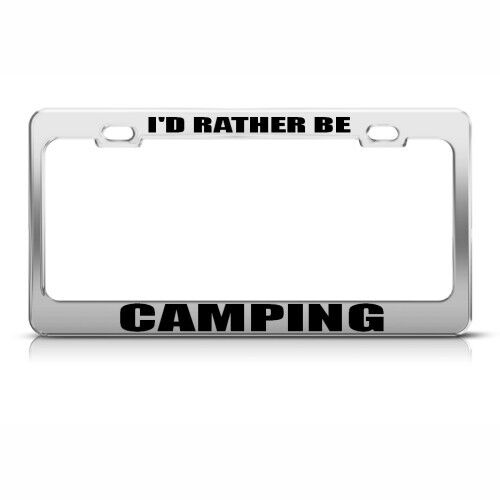 I/'D RATHER BE CAMPING License Plate Frame Stainless Metal Tag Holder