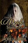 The Bride Stands Alone by Jackie Ullerich (Paperback / softback, 2012)