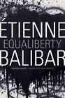 Equaliberty: Political Essays by Etienne Balibar (Hardback, 2014)