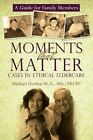 Moments That Matter Cases in Ethical Eldercare 9781450203760 by Michael Gordon