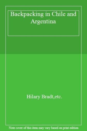 Backpacking in Chile and Argentina,Hilary Bradt,etc.
