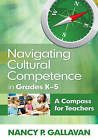Navigating Cultural Competence in Grades K-5: A Compass for Teachers by Nancy P. Gallavan (Paperback, 2010)