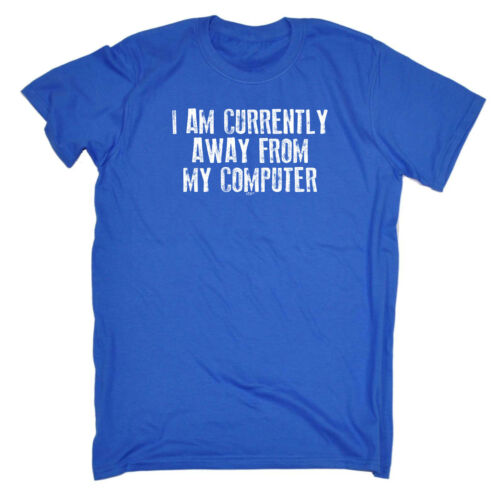 Funny Novelty T-Shirt Mens tee TShirt I Am Currently Away From My Computer