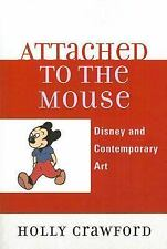 Attached to the Mouse : Disney and Contemporary Art by Holly Crawford (2006,...