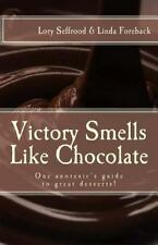 Victory Smells Like Chocolate : One Anorexic's Guide to Great Desserts! by...