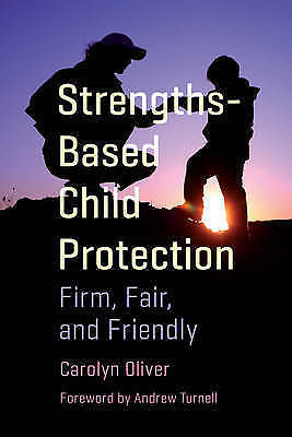 Strengths-Based Child Protection: Firm, Fair, and Friendly by Carolyn Oliver, NE