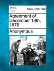 Agreement of December 18th, 1876 by Anonymous (Paperback / softback, 2012)