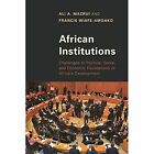 African Institutions: Challenges to Political, Social, and Economic Foundations of Africa's Development by Ali A. Mazrui, Francis Wiafe-Amoako (Paperback, 2015)