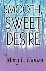 Smooth, Sweet Desire by Mary L Hansen (Paperback / softback, 2009)