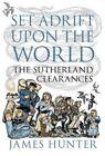 Set Adrift Upon the World: The Sutherland Clearances by James Hunter (Hardback, 2015)