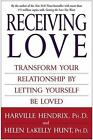 Receiving Love : Transform Your Relationship by Letting Yourself Be Loved by Helen LaKelly Hunt and Harville Hendrix (2004, Hardcover)