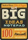 The Big Ideas Notepad 100 Tear-out Sheets for Brainstorming Mind-mapping and