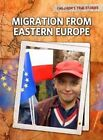 Migration from Eastern Europe by Nick Hunter (Hardback, 2011)