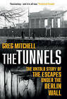 The Tunnels: The Untold Story of the Escapes Under the Berlin Wall by Greg Mitchell (Paperback, 2016)