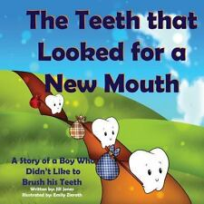 The Teeth That Looked for a New Mouth: a Story of a Boy Who Didn't Like to...