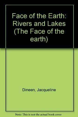 Dineen, Jacqueline, Face of the Earth: Rivers and Lakes (The Face of the earth),