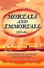 Mortals and Immortals: A Satirical Fantasy & True-in-parts-memoir - the Greek Gods Visit Britain by Jill Dudley (Paperback, 2012)