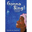 Gonna Sing an Introduction to Spirituals 9781452070629 by Truuke M. Ameigh